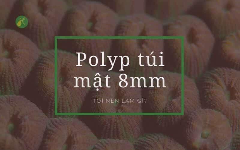 Polyp túi mật 8mm